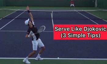 Serve Like Novak Djokovic (3 Simple Tips)